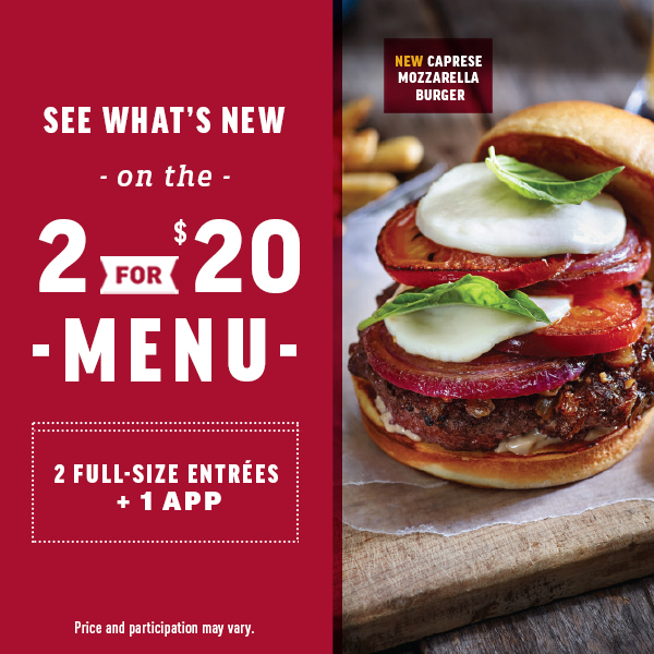 see what's new on the 2 for 20 dollar menu.2 full size entrees +1 app.