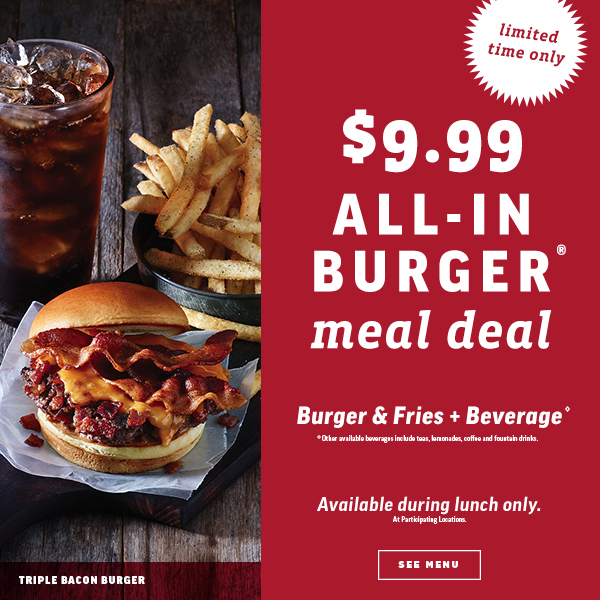 Limited time only $9.99 All-in Burger meal deal Burger & Fries + Pepsi Available during lunch only at participating locations