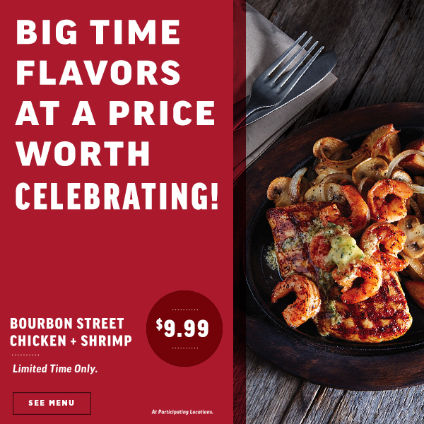 big time flavors at a price worth celebrating bourbon Street chicken + shrimp.... Limitted Time Only $9.99 at Participating Locations